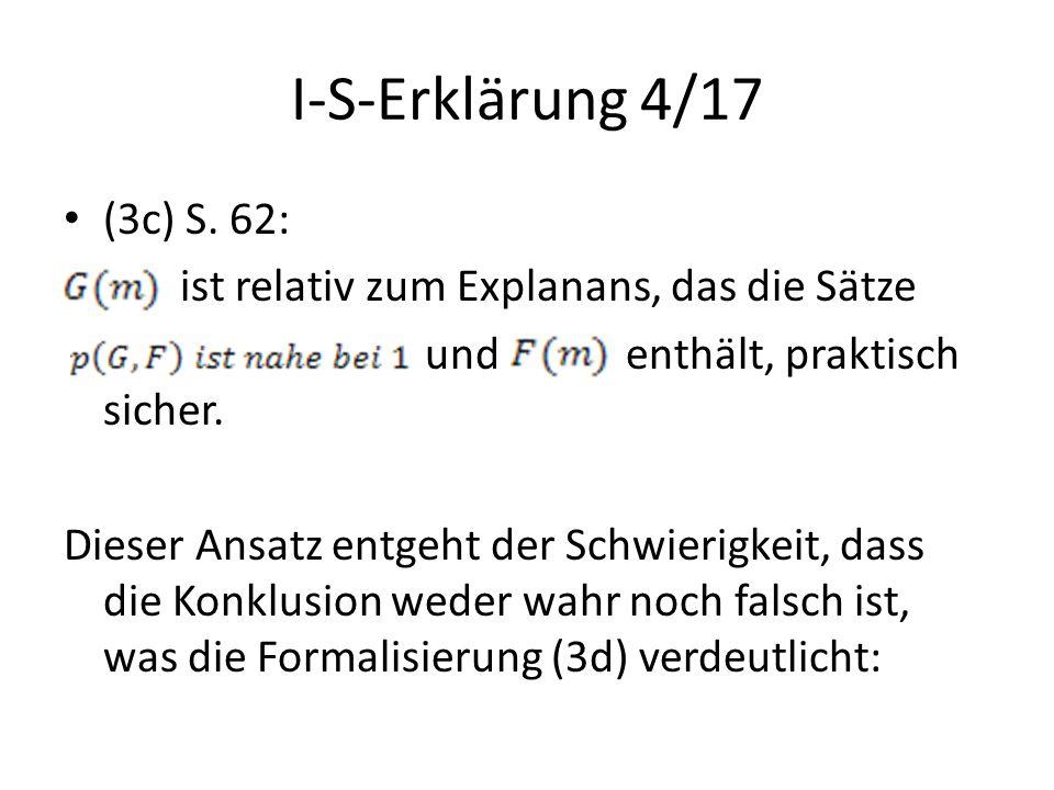 I-S-Erklärung 4/17 (3c) S. 62: ist relativ zum Explanans, das die Sätze. und enthält, praktisch sicher.