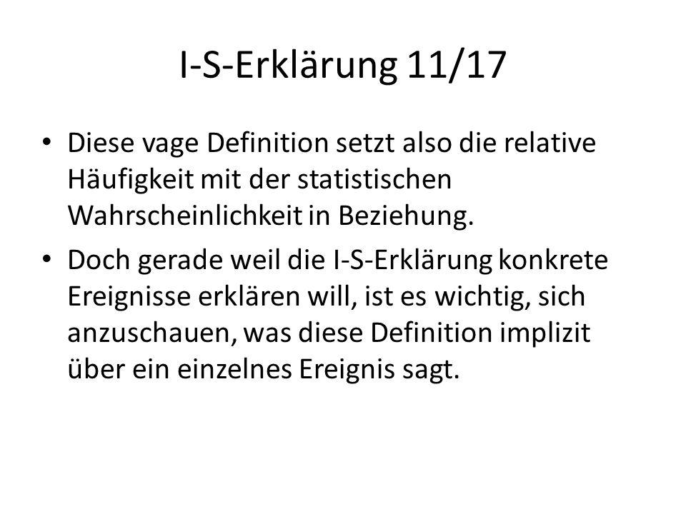 I-S-Erklärung 11/17 Diese vage Definition setzt also die relative Häufigkeit mit der statistischen Wahrscheinlichkeit in Beziehung.