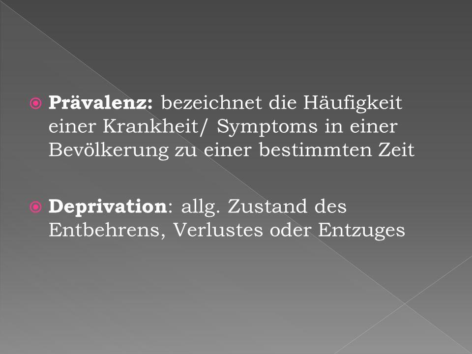 Prävalenz: bezeichnet die Häufigkeit einer Krankheit/ Symptoms in einer Bevölkerung zu einer bestimmten Zeit