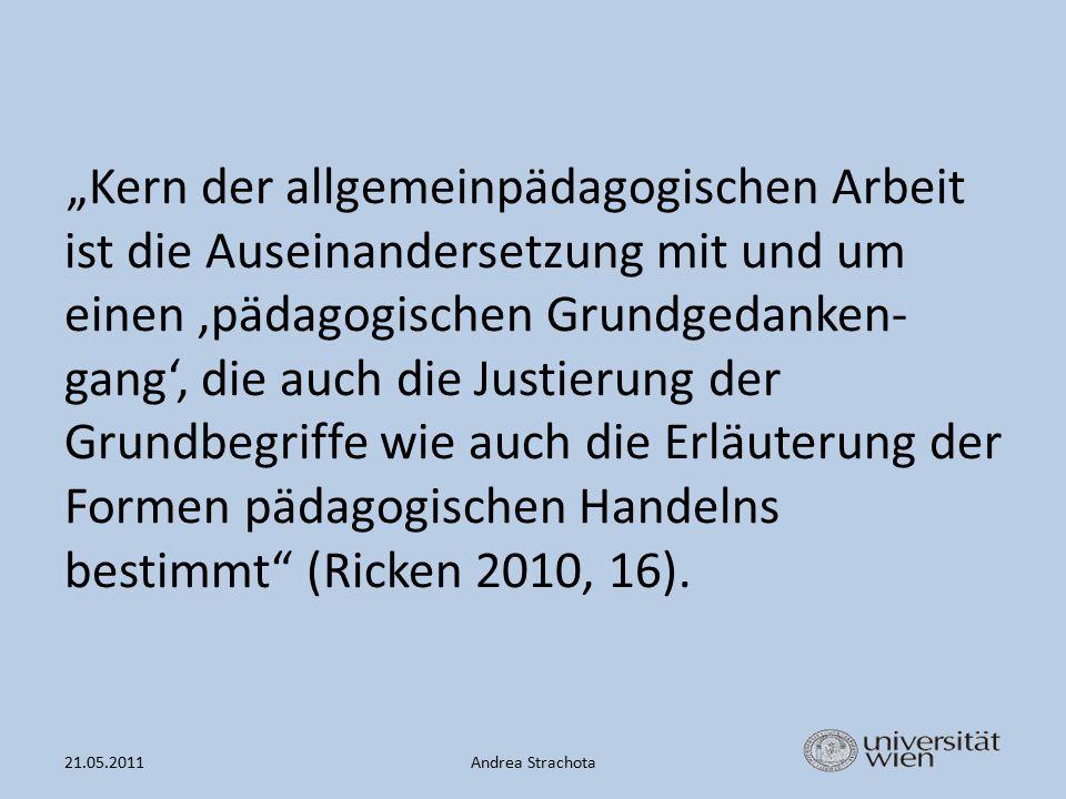 """""""Kern der allgemeinpädagogischen Arbeit ist die Auseinandersetzung mit und um einen 'pädagogischen Grundgedanken-gang', die auch die Justierung der Grundbegriffe wie auch die Erläuterung der Formen pädagogischen Handelns bestimmt (Ricken 2010, 16)."""