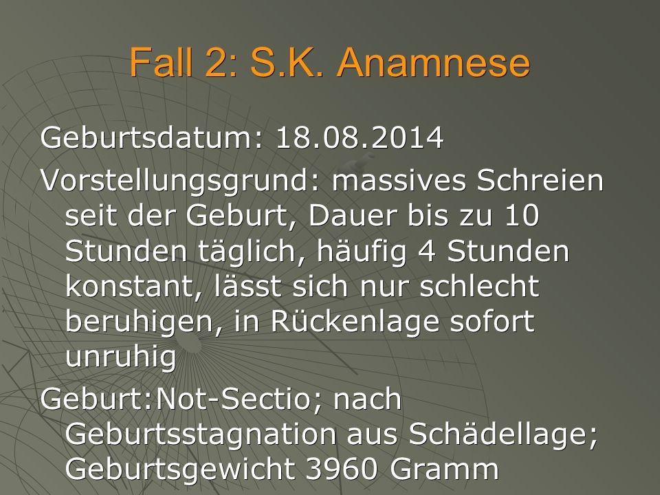 Fall 2: S.K. Anamnese Geburtsdatum: 18.08.2014