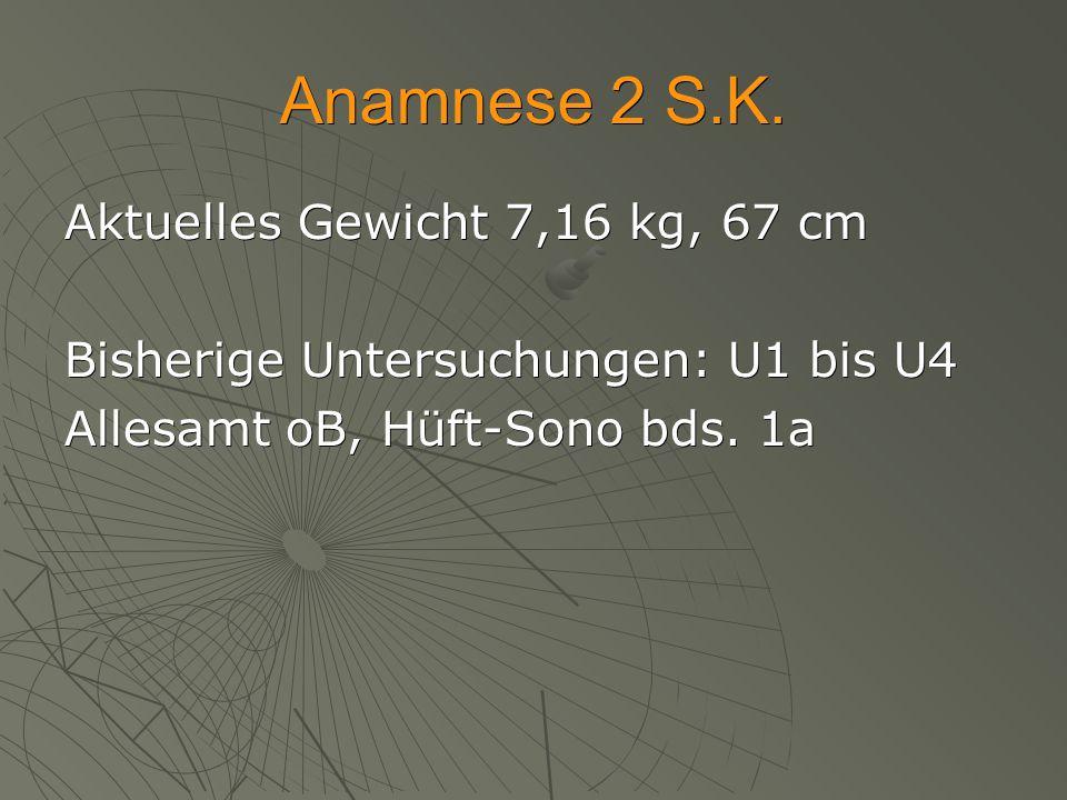 Anamnese 2 S.K. Aktuelles Gewicht 7,16 kg, 67 cm