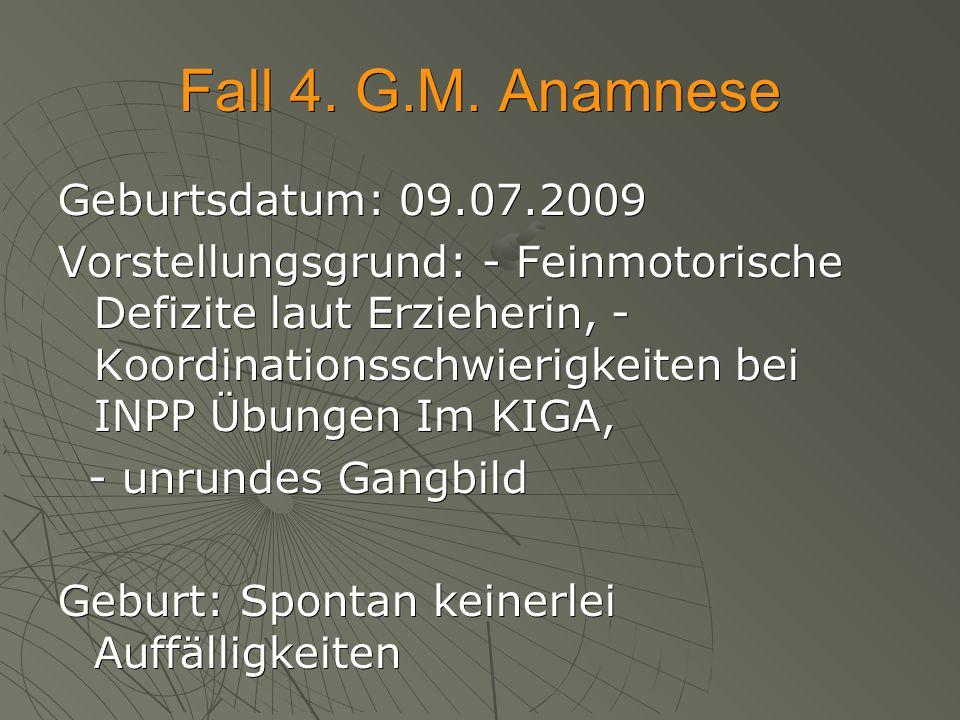 Fall 4. G.M. Anamnese Geburtsdatum: 09.07.2009
