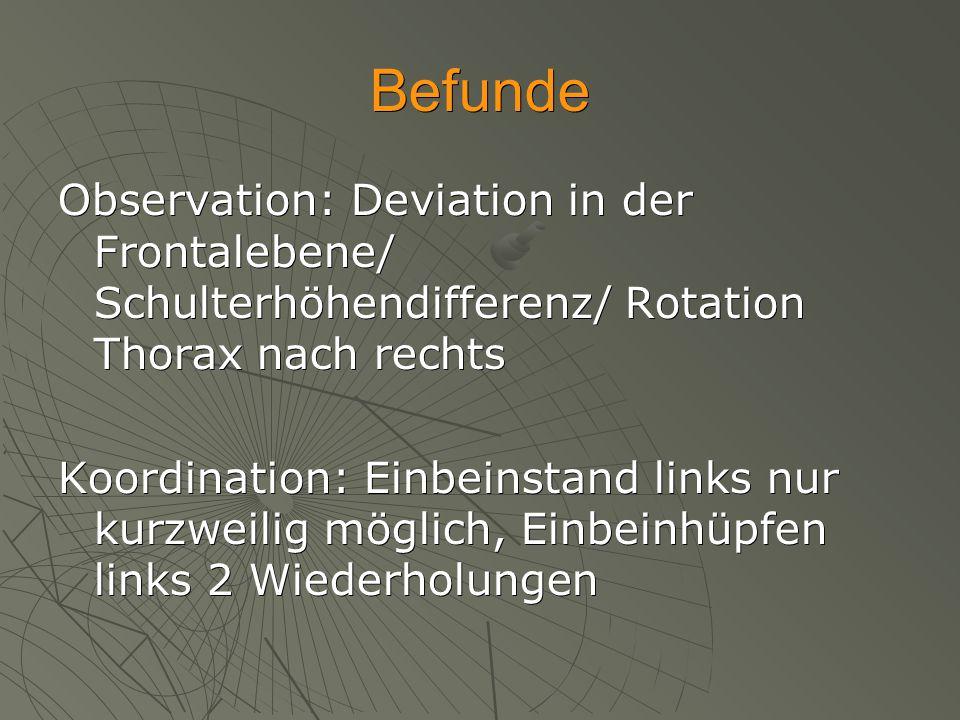 Befunde Observation: Deviation in der Frontalebene/ Schulterhöhendifferenz/ Rotation Thorax nach rechts.