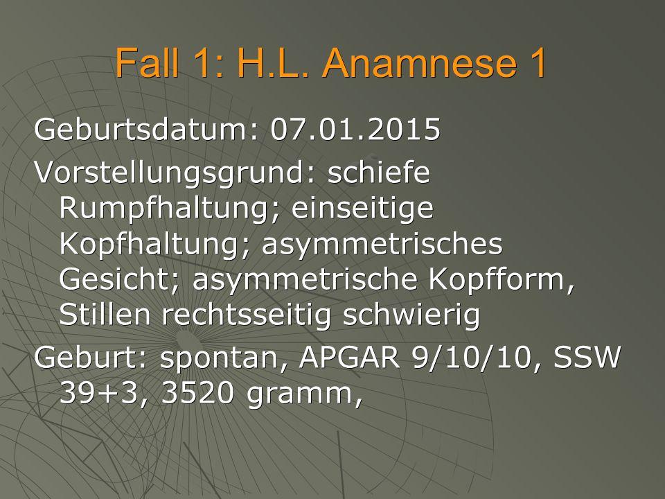 Fall 1: H.L. Anamnese 1 Geburtsdatum: 07.01.2015
