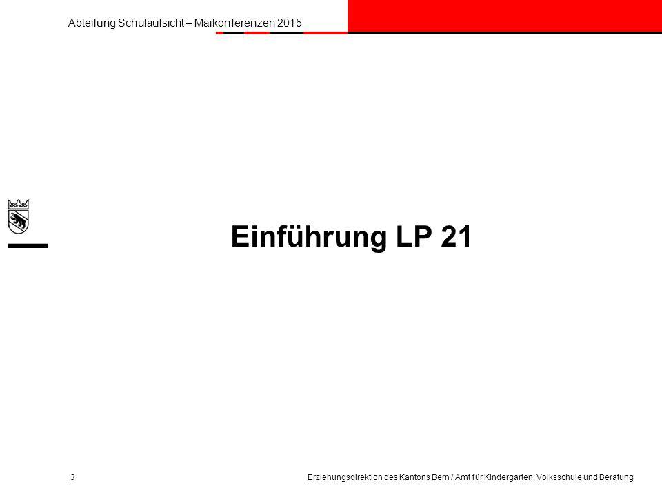 Einführung LP 21 Erziehungsdirektion des Kantons Bern / Amt für Kindergarten, Volksschule und Beratung.