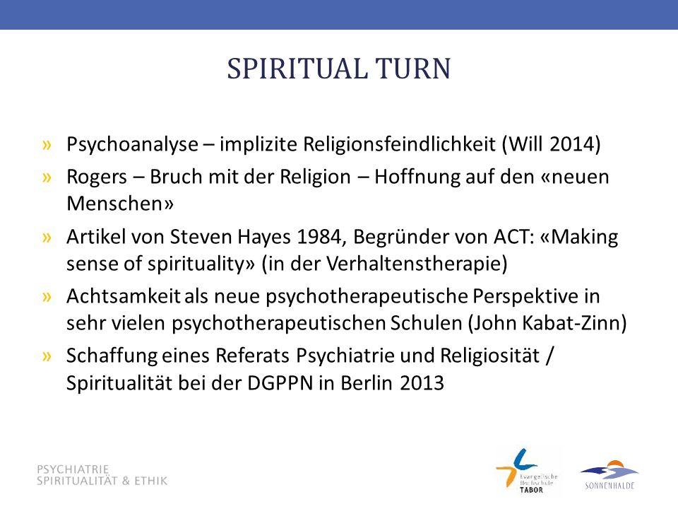 SPIRITUAL TURN Psychoanalyse – implizite Religionsfeindlichkeit (Will 2014) Rogers – Bruch mit der Religion – Hoffnung auf den «neuen Menschen»