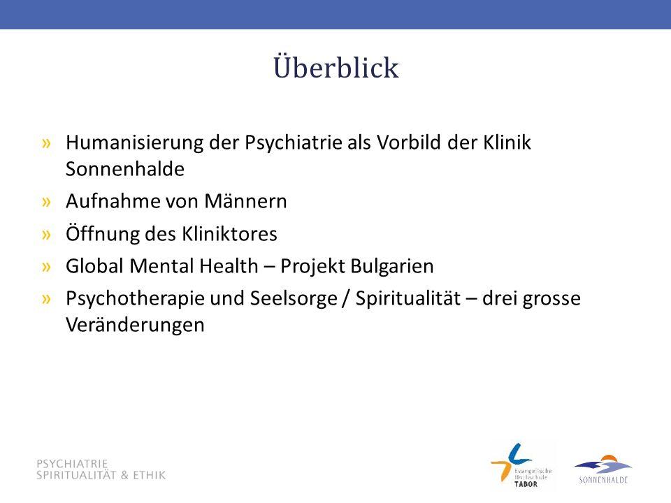 Überblick Humanisierung der Psychiatrie als Vorbild der Klinik Sonnenhalde. Aufnahme von Männern. Öffnung des Kliniktores.