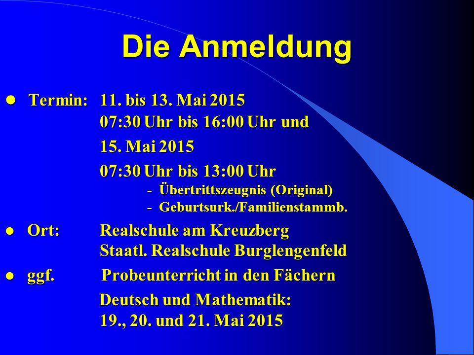 Die Anmeldung Termin: 11. bis 13. Mai 2015 07:30 Uhr bis 16:00 Uhr und