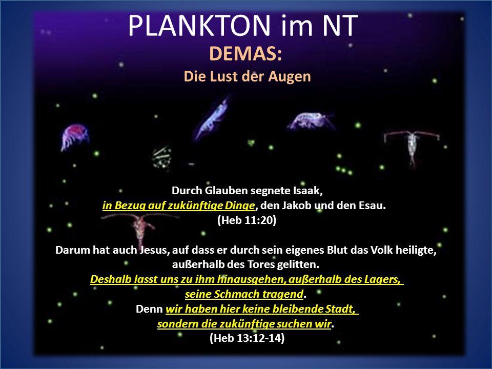 PLANKTON im NT DEMAS: Die Lust der Augen Durch Glauben segnete Isaak,