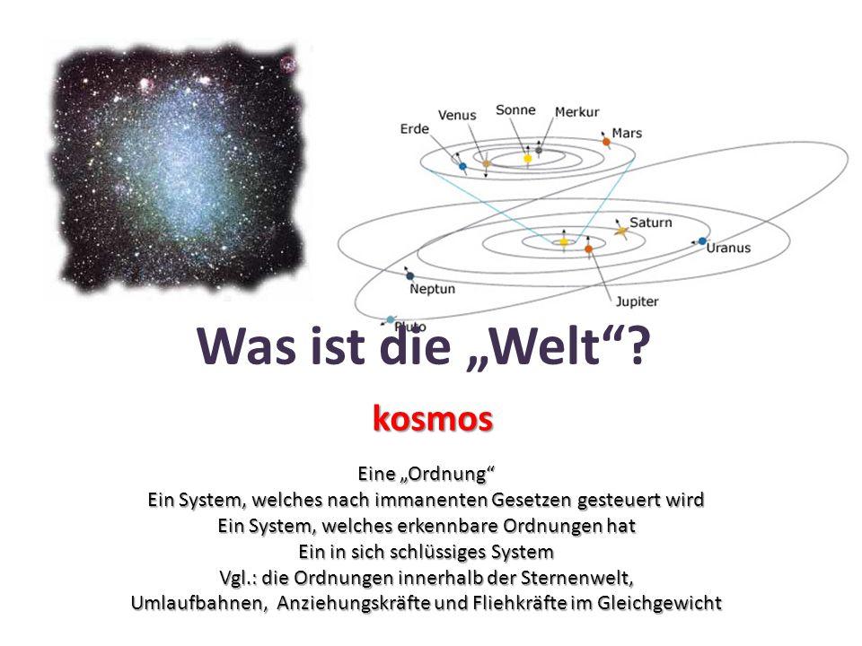 """Was ist die """"Welt kosmos Eine """"Ordnung"""