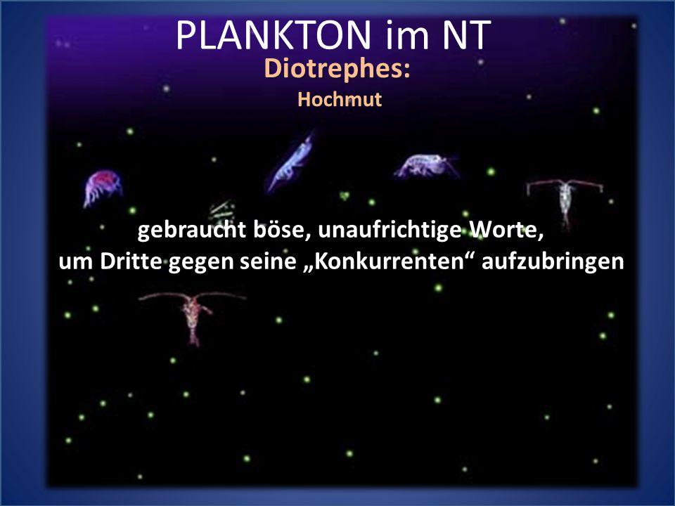 PLANKTON im NT Diotrephes: gebraucht böse, unaufrichtige Worte,