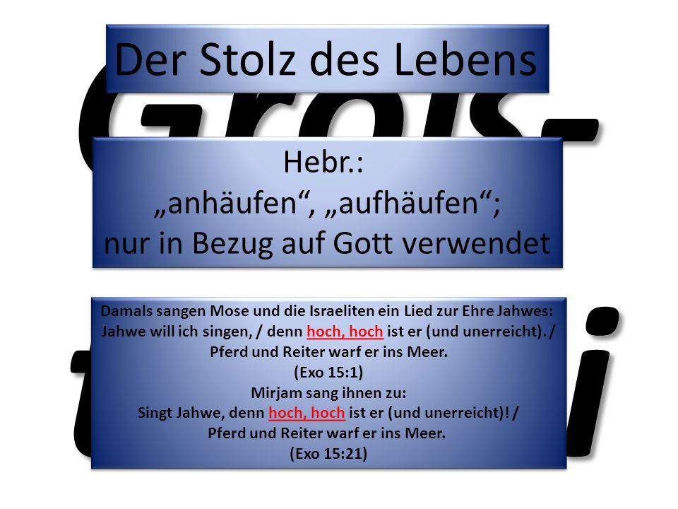 """Groß-tuerei Der Stolz des Lebens Hebr.: """"anhäufen , """"aufhäufen ;"""