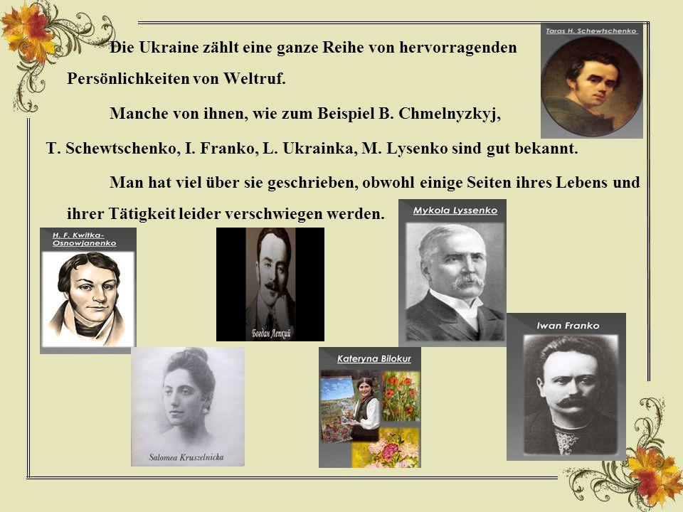 Manche von ihnen, wie zum Beispiel B. Chmelnyzkyj,