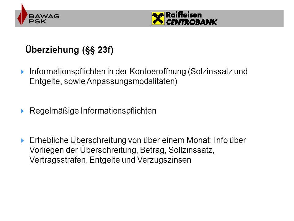 Überziehung (§§ 23f) Informationspflichten in der Kontoeröffnung (Solzinssatz und Entgelte, sowie Anpassungsmodalitäten)