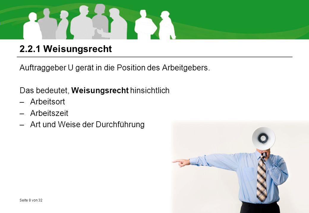 2.2.1 Weisungsrecht Auftraggeber U gerät in die Position des Arbeitgebers. Das bedeutet, Weisungsrecht hinsichtlich.