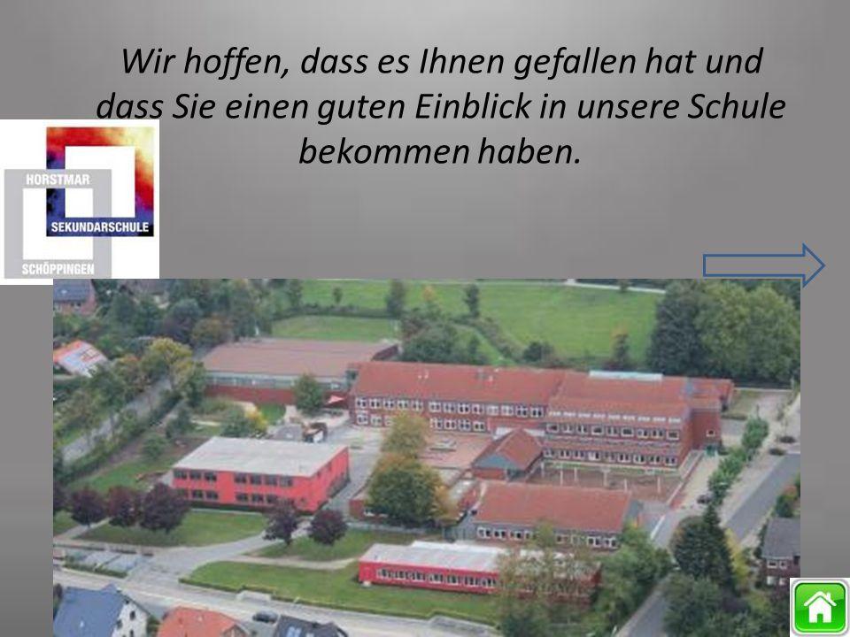 Wir hoffen, dass es Ihnen gefallen hat und dass Sie einen guten Einblick in unsere Schule bekommen haben.