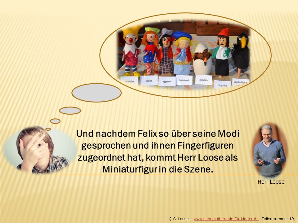 Herr Loose Und nachdem Felix so über seine Modi gesprochen und ihnen Fingerfiguren zugeordnet hat, kommt Herr Loose als Miniaturfigur in die Szene.