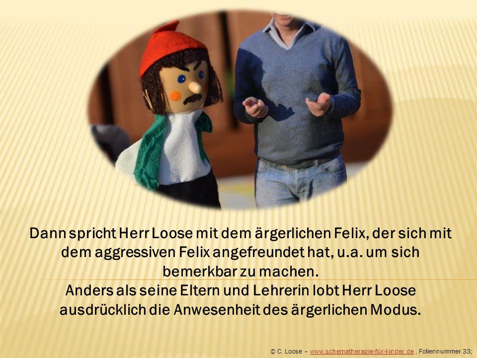 Dann spricht Herr Loose mit dem ärgerlichen Felix, der sich mit dem aggressiven Felix angefreundet hat, u.a. um sich bemerkbar zu machen.