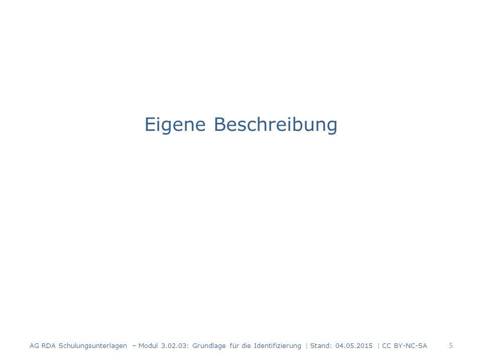 Eigene Beschreibung AG RDA Schulungsunterlagen – Modul 3.02.03: Grundlage für die Identifizierung | Stand: 04.05.2015 | CC BY-NC-SA.