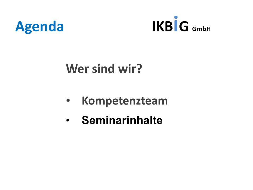 Agenda IKBiG GmbH Wer sind wir Kompetenzteam Seminarinhalte