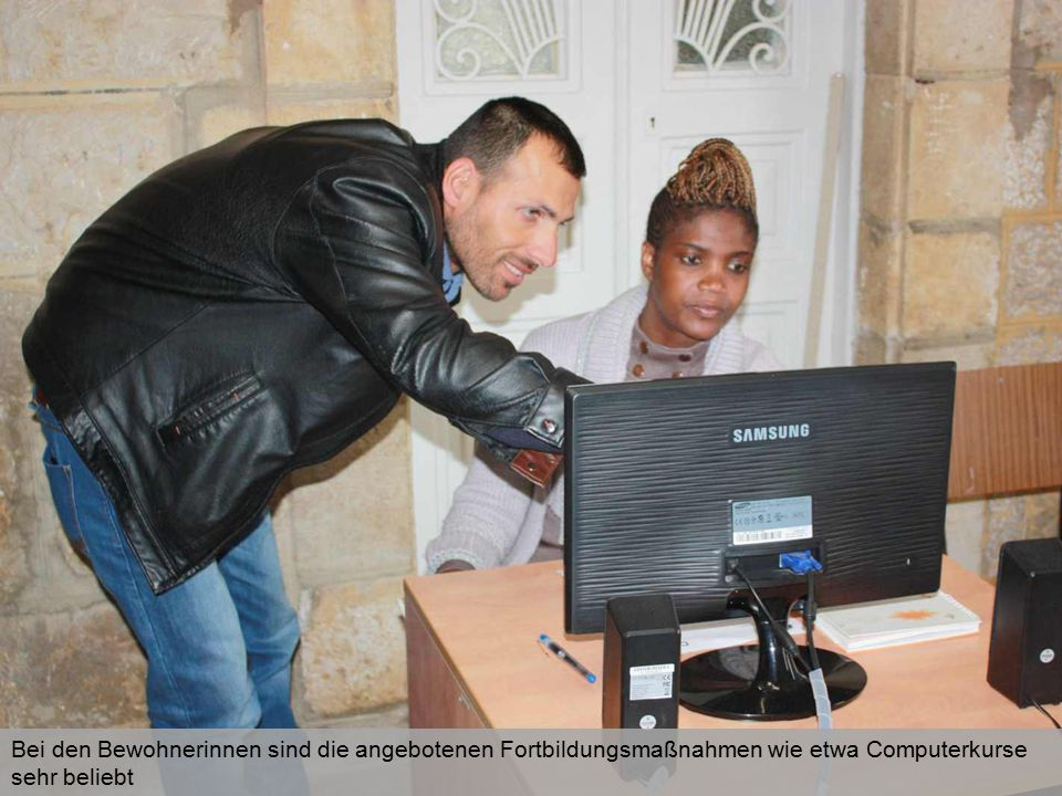 Bei den Bewohnerinnen sind die angebotenen Fortbildungsmaßnahmen wie etwa Computerkurse sehr beliebt