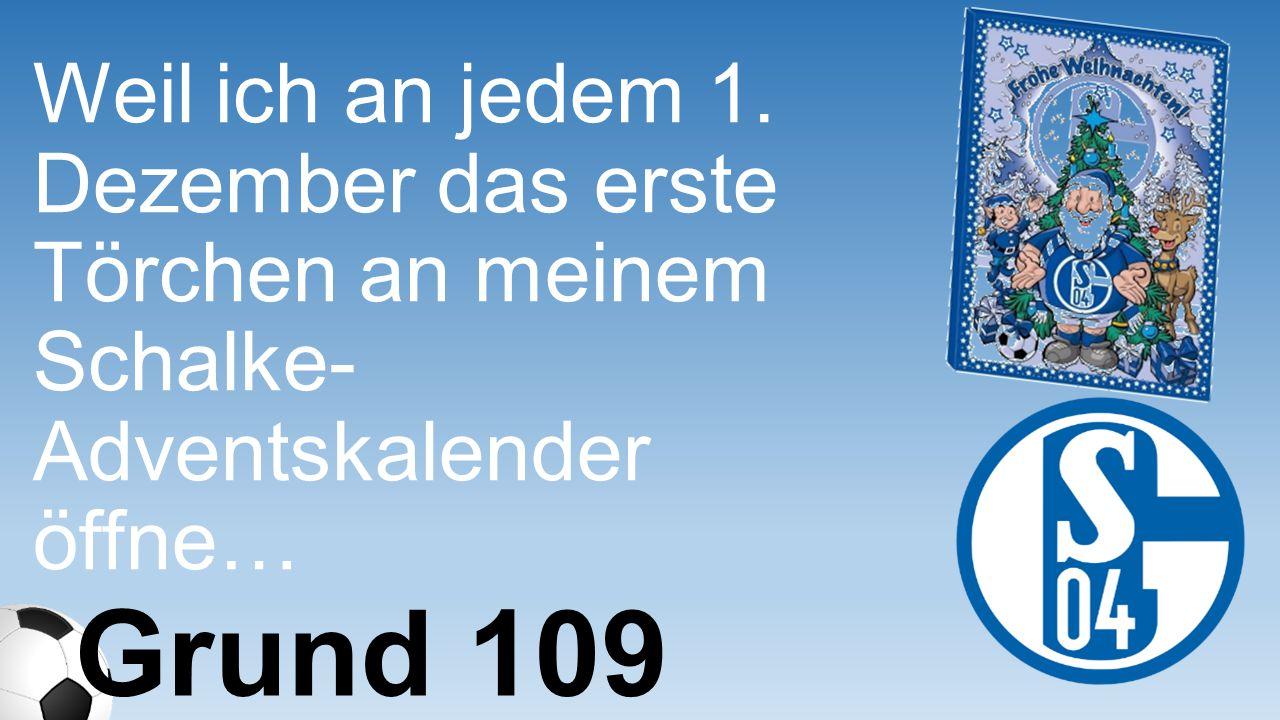 Weil ich an jedem 1. Dezember das erste Törchen an meinem Schalke- Adventskalender öffne…