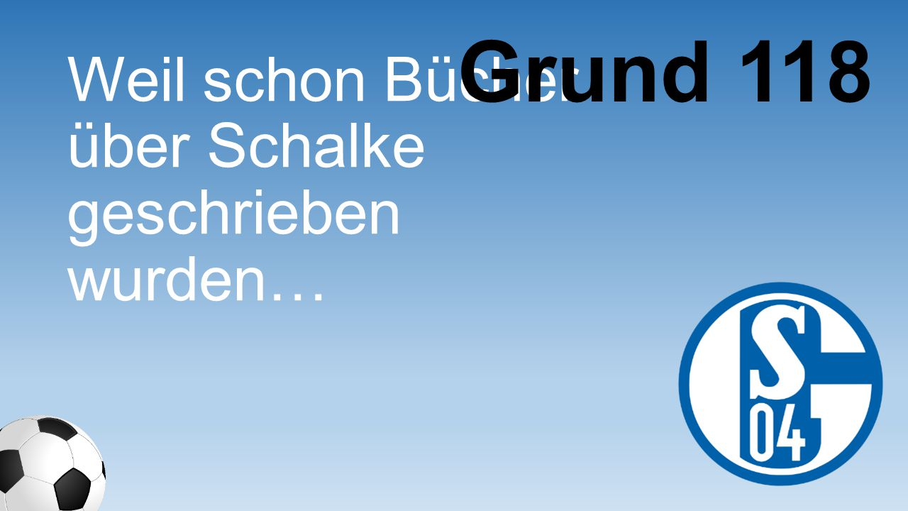 Grund 118 Weil schon Bücher über Schalke geschrieben wurden…