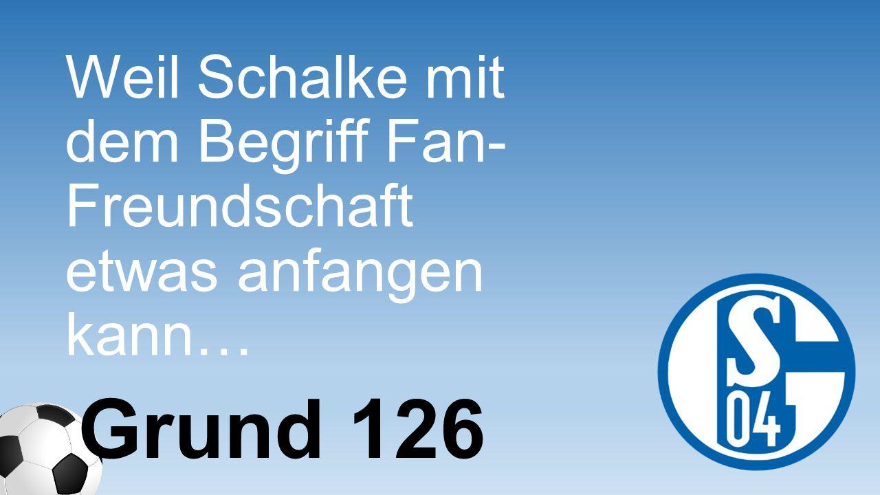 Weil Schalke mit dem Begriff Fan- Freundschaft etwas anfangen kann…
