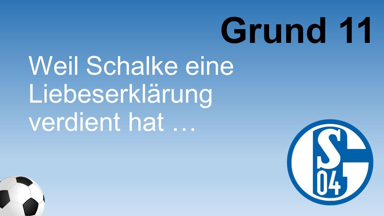 Grund 11 Weil Schalke eine Liebeserklär ung verdient hat …