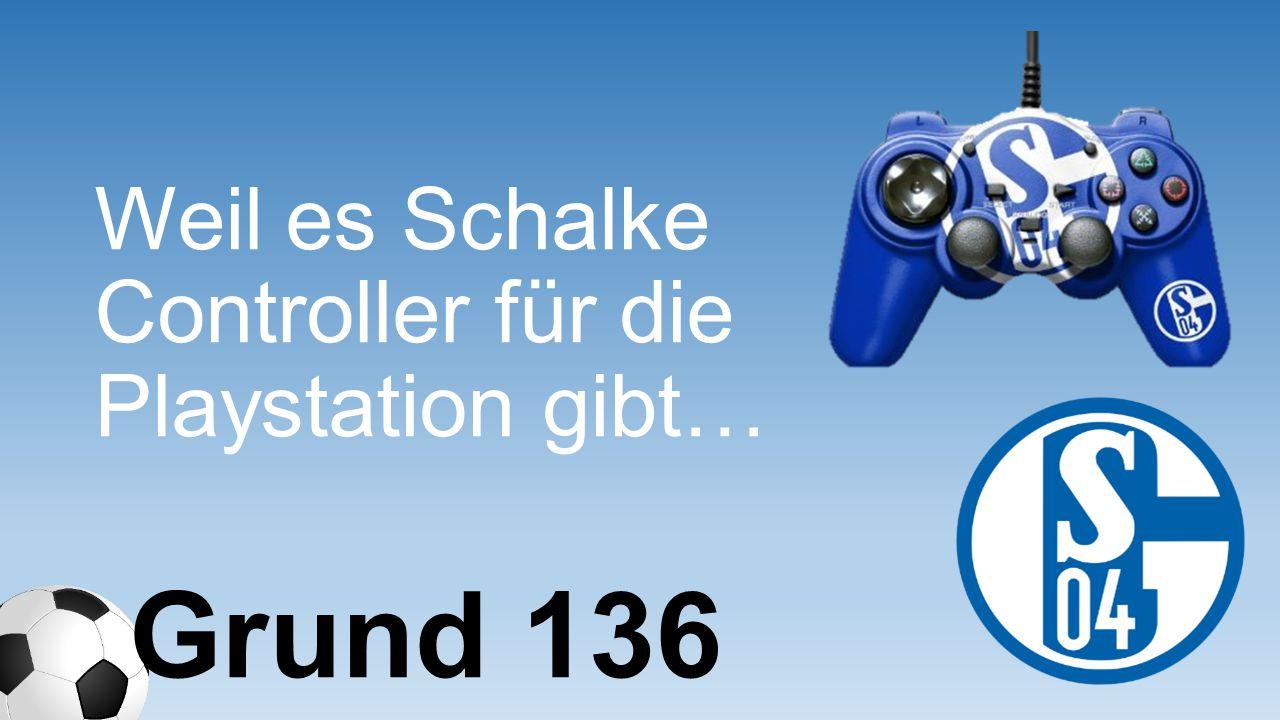 Weil es Schalke Controller für die Playstation gibt…