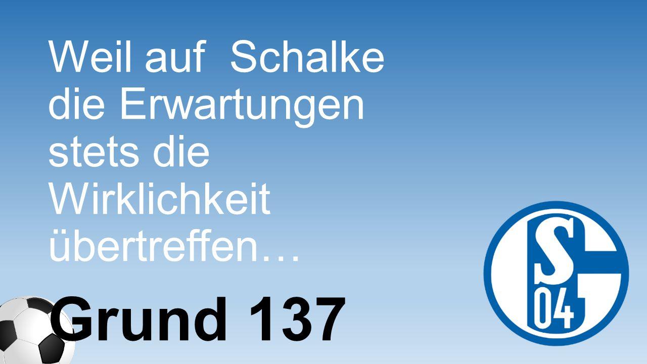Weil auf Schalke die Erwartungen stets die Wirklichkeit übertreffen…