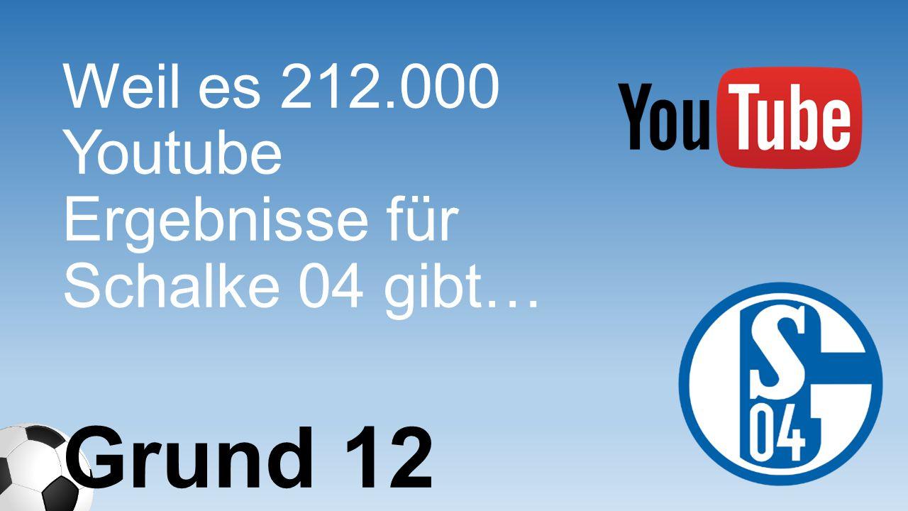 Weil es 212.000 Youtube Ergebnisse für Schalke 04 gibt…