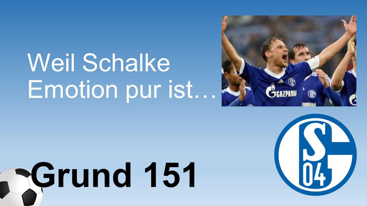 Weil Schalke Emotion pur ist…