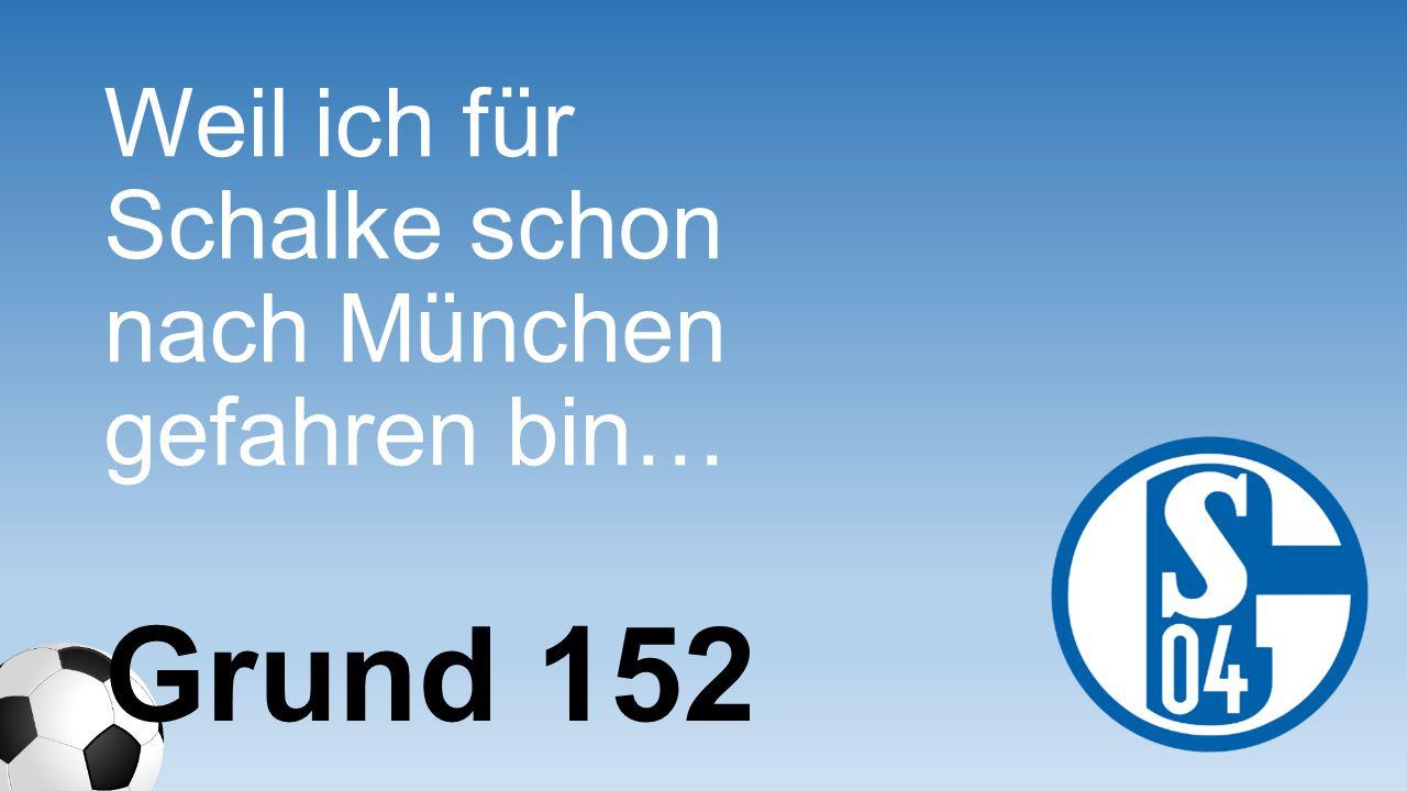 Weil ich für Schalke schon nach München gefahren bin…