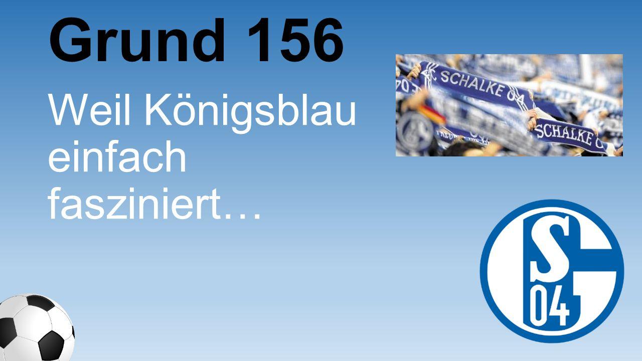 Grund 156 Weil Königsblau einfach fasziniert…
