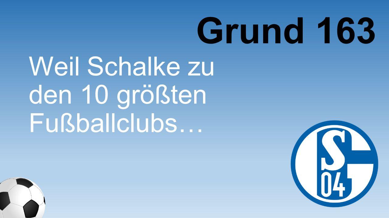 Grund 163 Weil Schalke zu den 10 größten Fußballclubs …