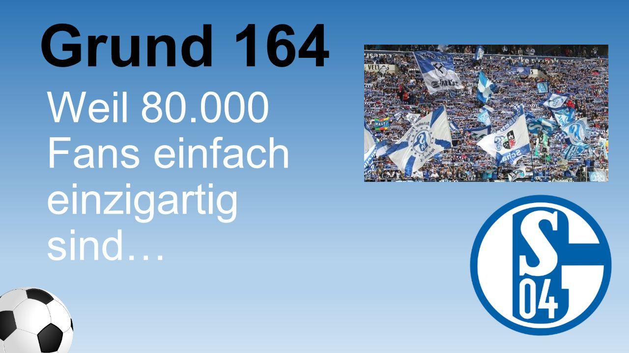 Grund 164 Weil 80.000 Fans einfach einzigartig sind…