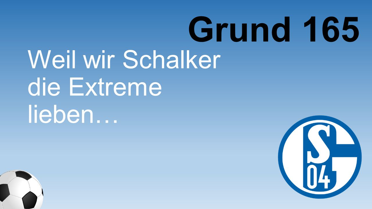 Grund 165 Weil wir Schalker die Extreme lieben…