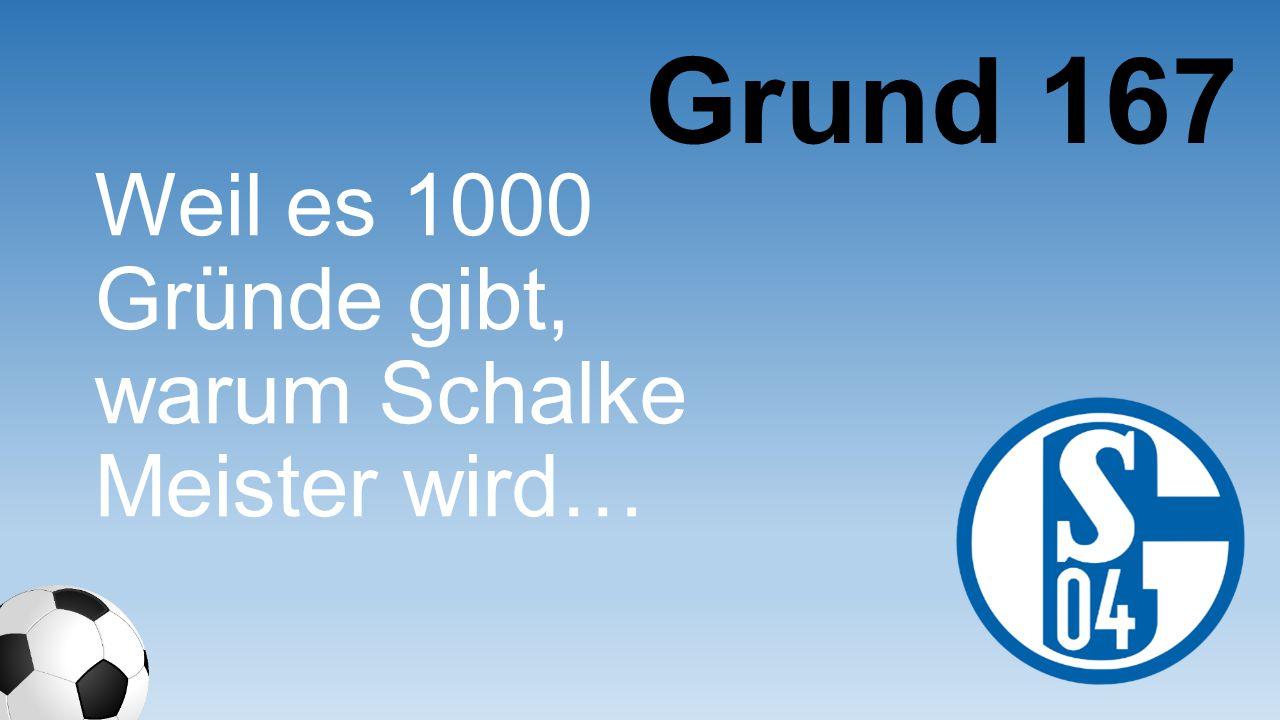 Grund 167 Weil es 1000 Gründe gibt, warum Schalke Meister wird…