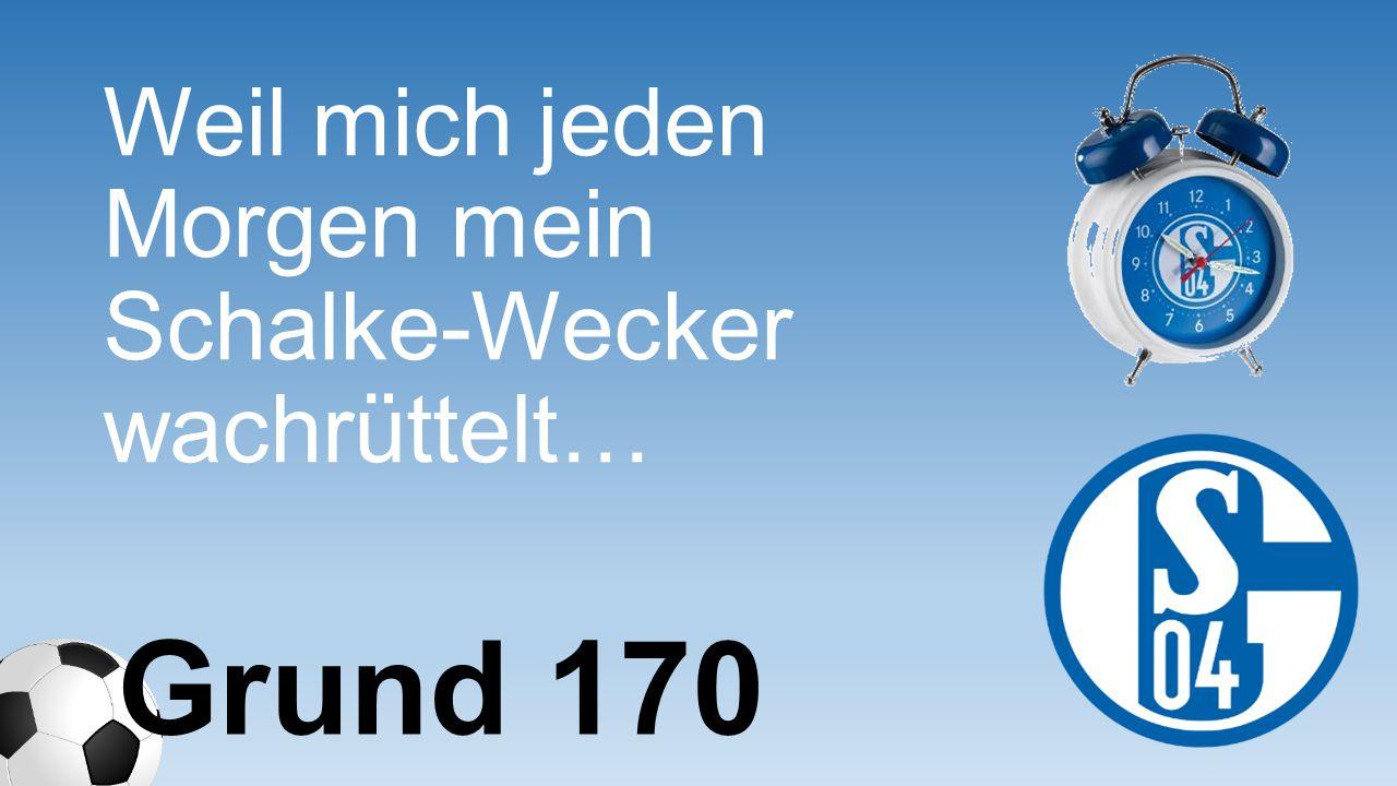 Weil mich jeden Morgen mein Schalke- Wecker wachrüttelt…