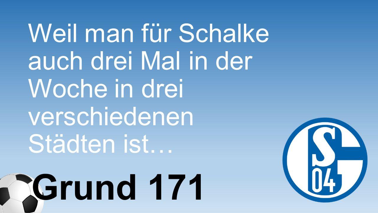 Weil man für Schalke auch drei Mal in der Woche in drei verschiedenen Städten ist…
