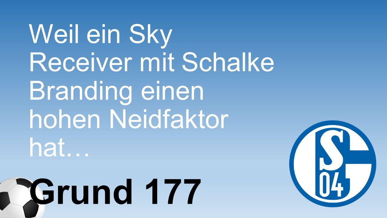 Weil ein Sky Receiver mit Schalke Branding einen hohen Neidfaktor hat…