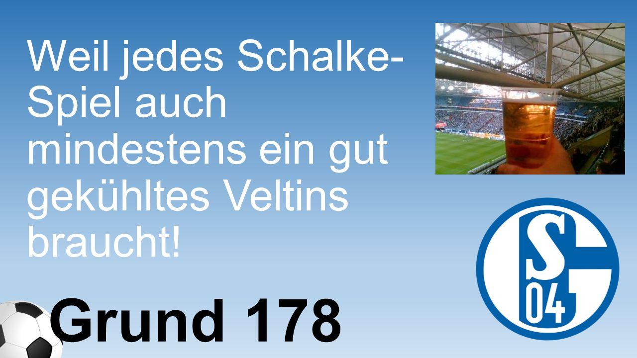Weil jedes Schalke-Spiel auch mindestens ein gut gekühltes Veltins braucht!