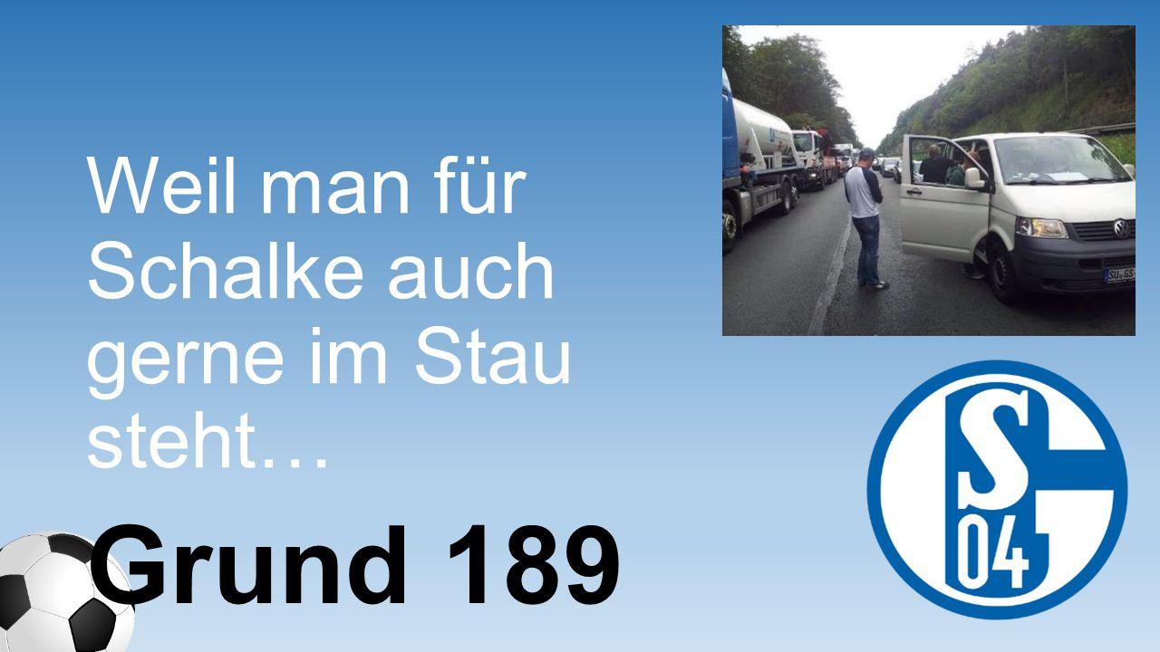 Weil man für Schalke auch gerne im Stau steht…