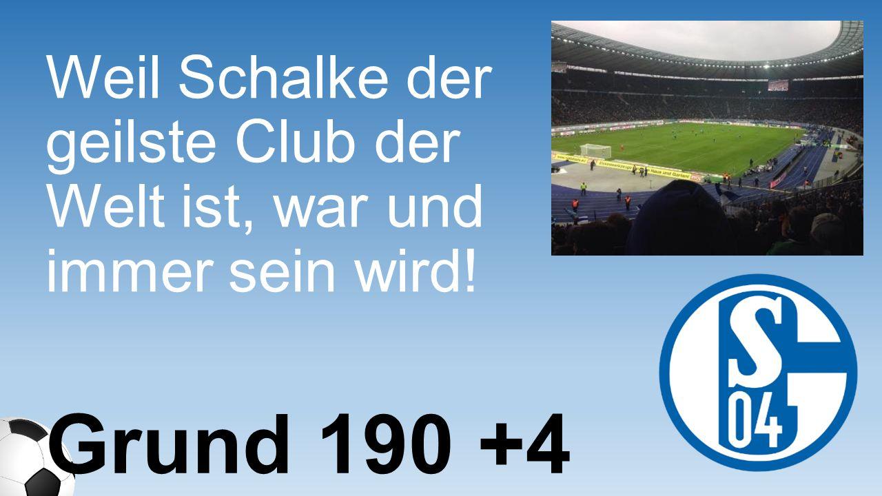 Weil Schalke der geilste Club der Welt ist, war und immer sein wird!