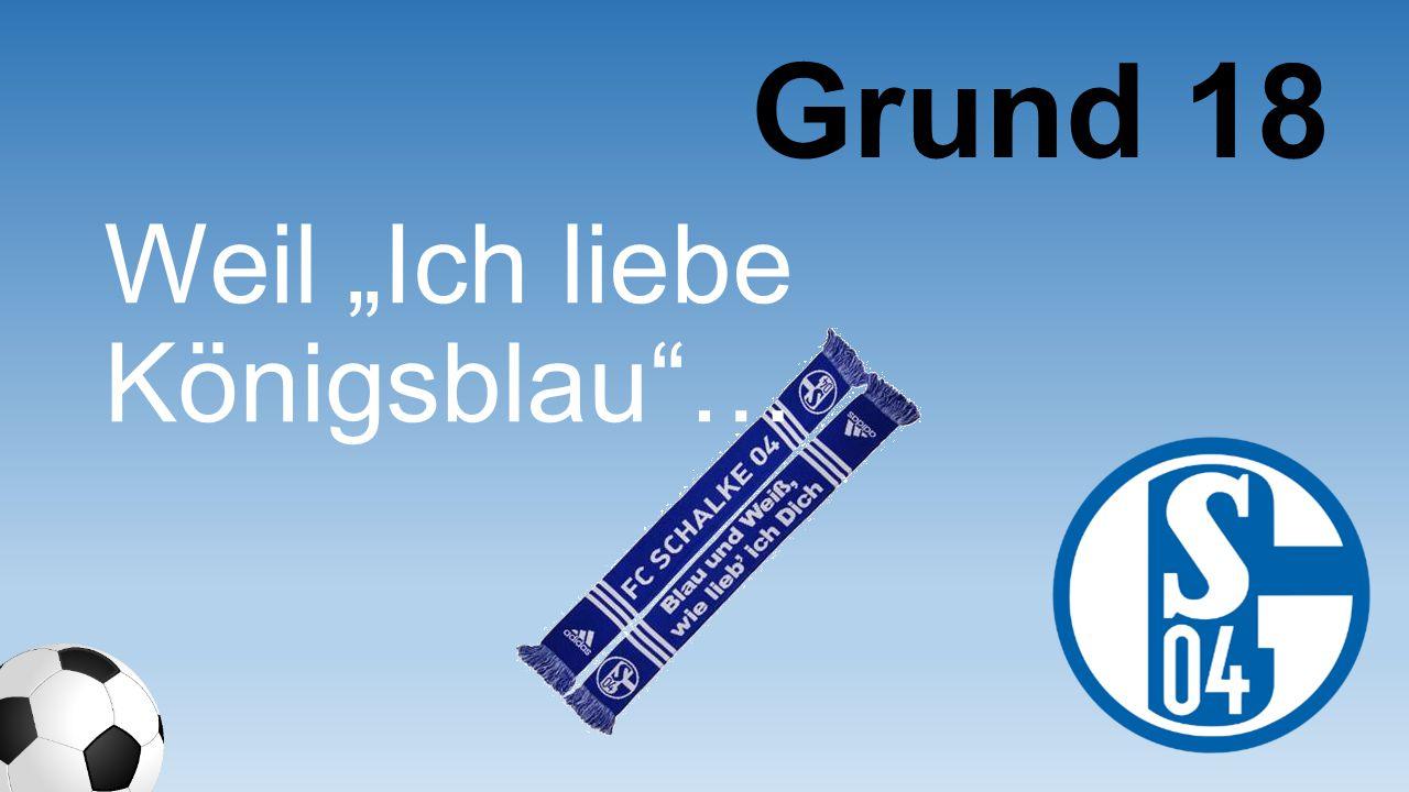 """Grund 18 Weil """"Ich liebe Königsblau …"""