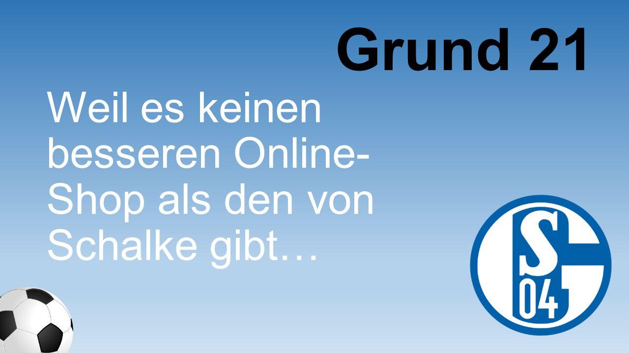 Grund 21 Weil es keinen besseren Online-Shop als den von Schalke gibt…