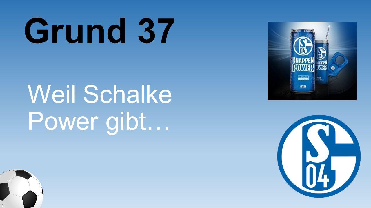 Grund 37 Weil Schalke Power gibt…