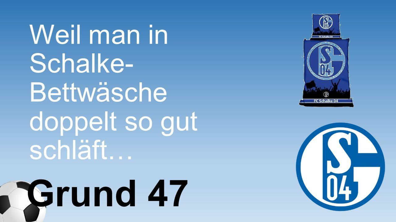 Weil man in Schalke- Bettwäsche doppelt so gut schläft…